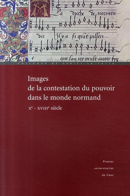 Images de la contestation du pouvoir dans le monde normand, x-xviii siècle