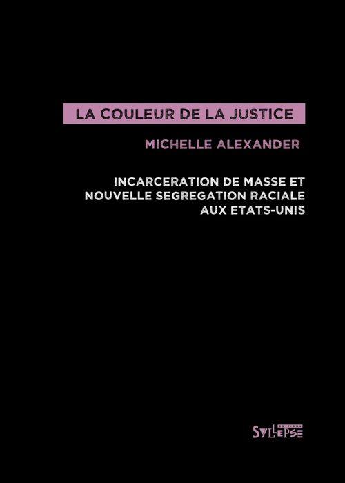 La couleur de la justice ; incarcération de masse et nouvelle ségrégation raciale aux Etats-Unis