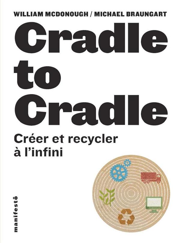 Cradle To Cradle ; Creer Et Recycler A L'Infini