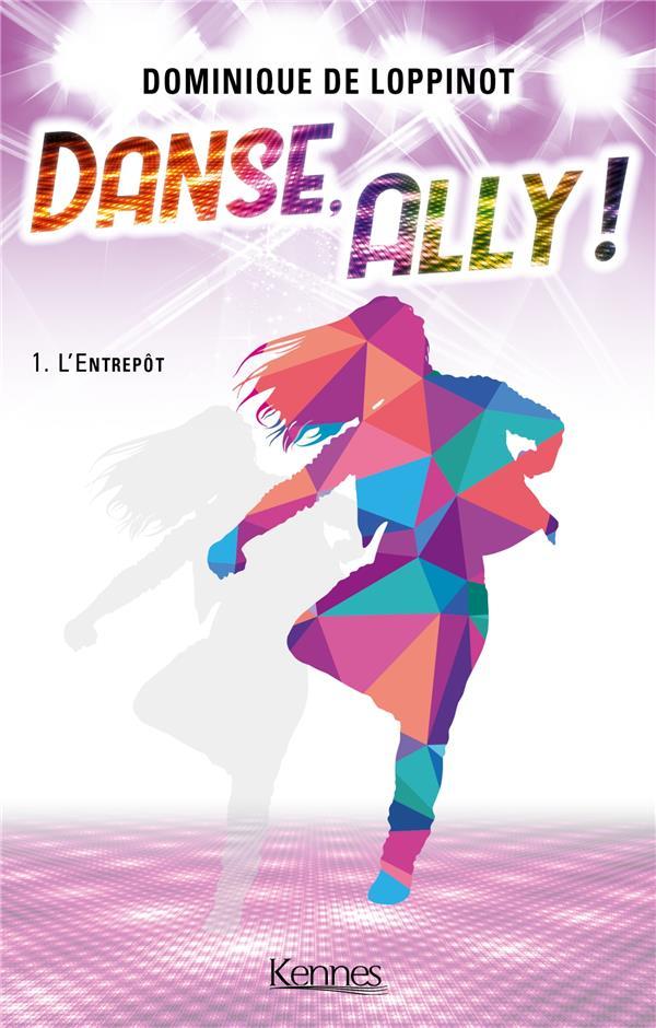 Danse, Ally ! T.1 ; l'entrepôt
