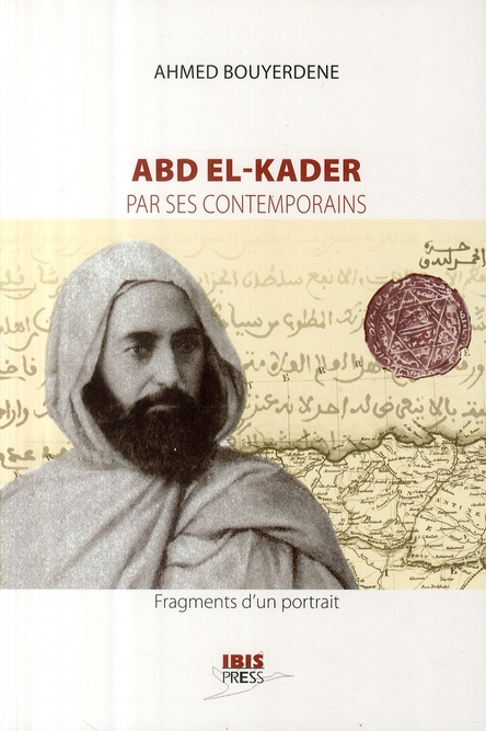 Abd El-Kader par ses contemporains ; fragments d'un portrait