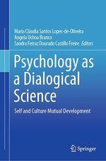 Psychology as a Dialogical Science  - Sandra Ferraz Dourado Castillo Freire - Maria Claudia Santos Lopes-De-Oliveira - Angela Uchoa Branco