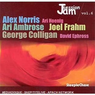 Jam Session Vol. VI : Alex Norris, Ari Ambrose, Joel Frahm, George Colligan, David Ephross, Ari Hoen