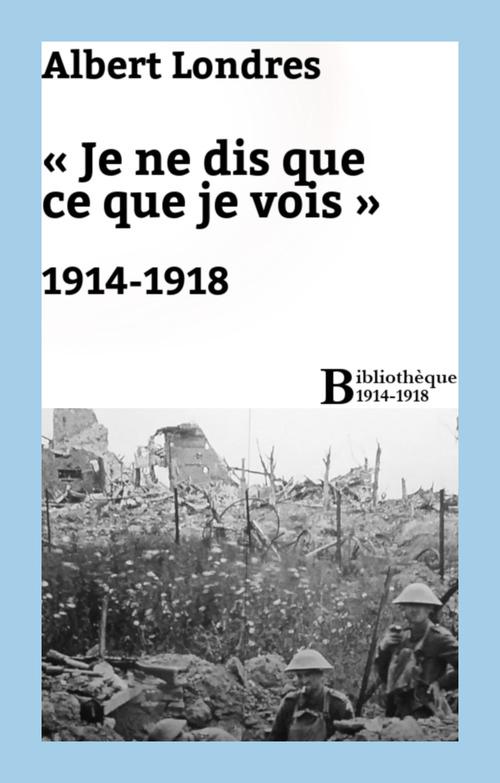 «Je ne dis que ce que je vois» : 1914-1918