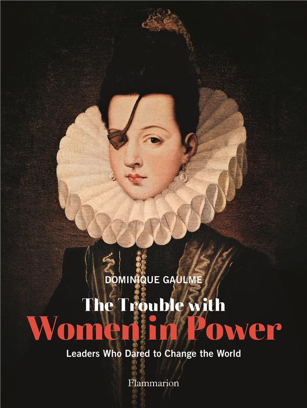 The trouble with women in power ; leaders who danred to change the world