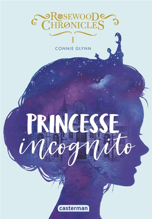 Rosewood chronicles T.1 ; princesse incognito
