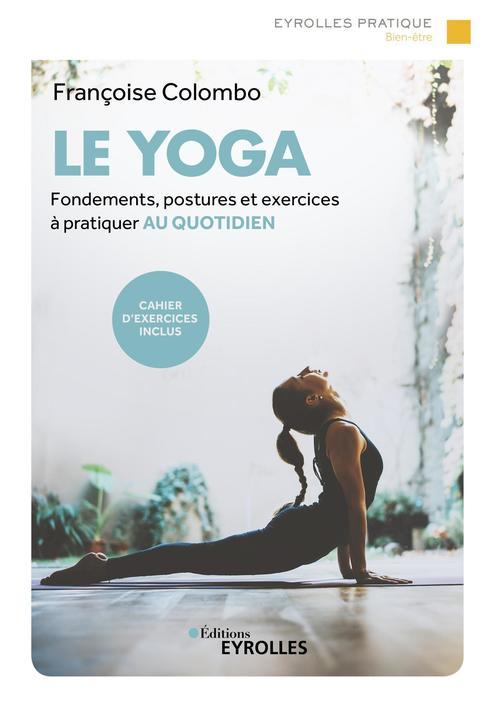 Le yoga ; fondements, postures et exercices à pratiquer au quotidien (2e édition)