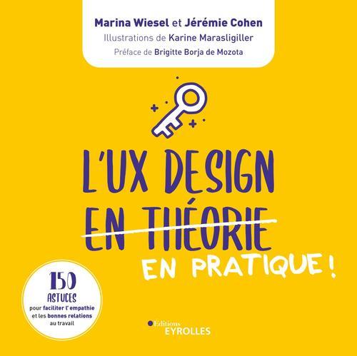 L'UX design en pratique ! 150 astuces pour faciliter l'empathie et les bonnes relations de travail