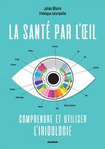 La santé par l'oeil ; comprendre et utiliser l'iridologie  - Julien Allaire