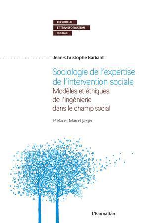 Sociologie de l'expertise de l'intervention sociale ; modèles et éthiques de l'ingénierie dans le champ social