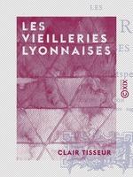 Vente Livre Numérique : Les Vieilleries Lyonnaises  - Clair Tisseur