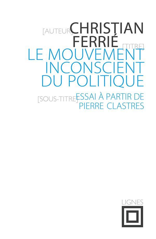 Le mouvement inconscient du politique ; essai à partir de Pierre Clastres