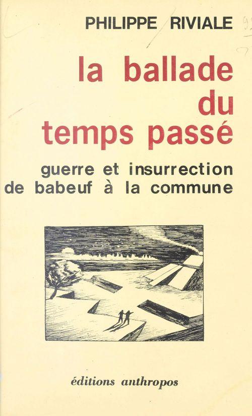 La Ballade du temps passé : Guerre et insurrection de Babeuf à la Commune
