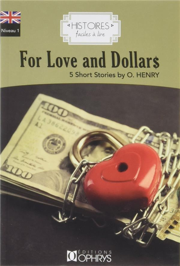 HISTOIRES FACILES A LIRE ; anglais ; niveau 1 ; for love and dollars ; 5 short stories by O. Henry