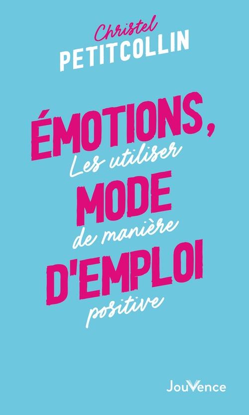 émotions, mode d'emploi ; les utiliser de manière positive