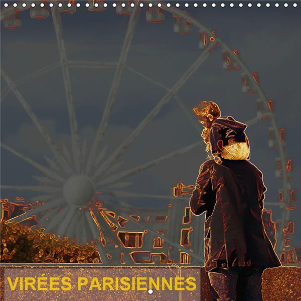 Virees parisiennes (calendrier mural 2019 300 * 300 mm square) - quelques idees de sorties a paris (