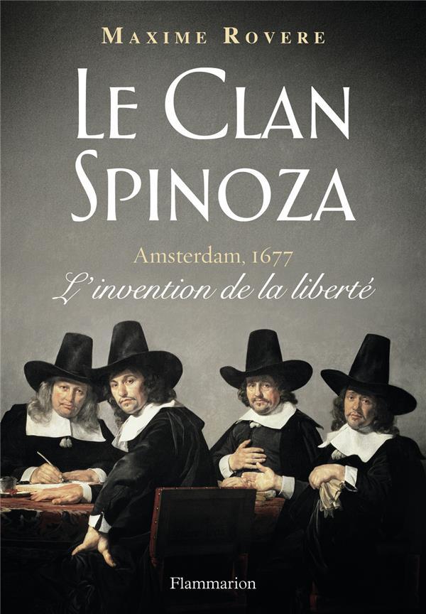 Le clan Spinoza ; Amsterdam, 1677 ; l'invention de la liberté