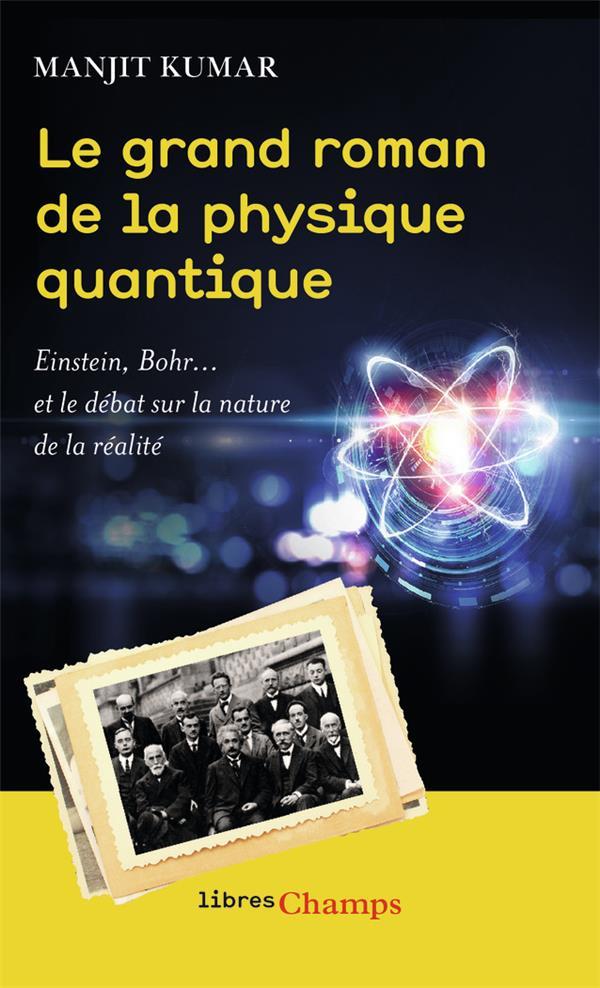 Le grand roman de la physique quantique ; Einstein, Bohr... et le d2bat sur la nature de la réalité