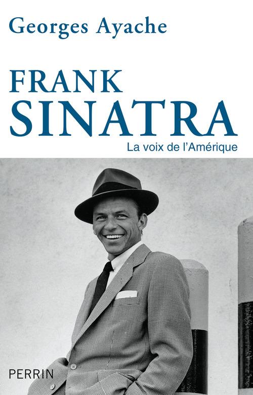 Frank Sinatra ; la voix de l'Amérique
