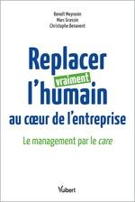 Replacer vraiment l'humain au coeur de l'entreprise ; le management par le care  - Benoit Meyronin - Marc Grassin - Christophe Benavent