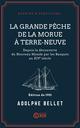 La Grande Pêche de la morue à Terre-Neuve  - Adolphe Bellet