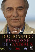 Dictionnaire passionné des animaux  - Allain Bougrain Dubourg