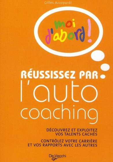 moi d'abord ! ; réussissez par l'auto coaching ; découvrez et exploitez vos talents cachés ; contrôlez votre carrière et vos rapports avec les autres
