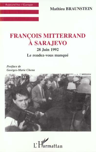 François Mitterrand à Sarajevo ; 28 juin 1992, le rendez-vous manqué