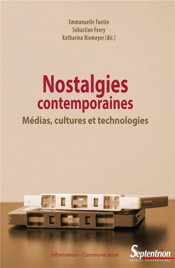 nostalgies contemporaines ; médias, cultures et technologies