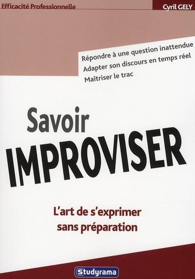 Savoir improviser ; l'art de s'exprimer sans préparation