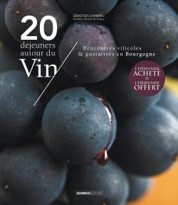 20 déjeuners autour du vin ; rencontres viticoles & gustatives en Bourgogne
