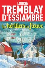 Vente Livre Numérique : Les héritiers du fleuve, tome 1  - Louise Tremblay d'Essiambre