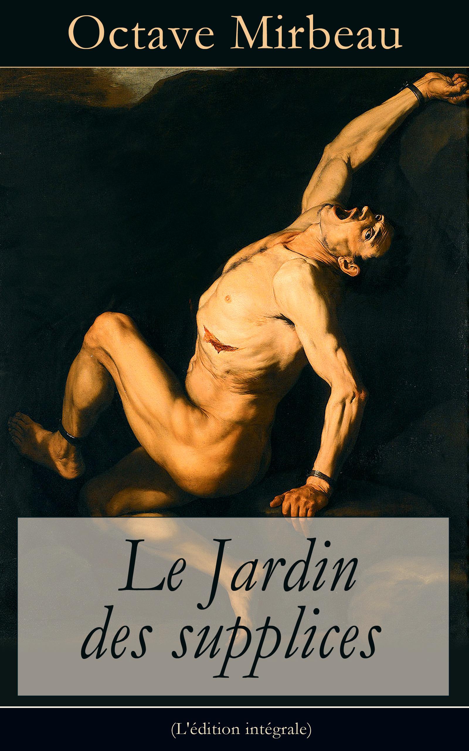 Le Jardin des supplices (L'édition intégrale)