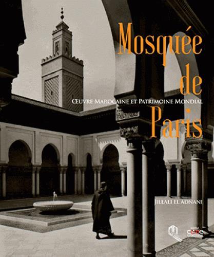 Mosquee De Paris ; Oeuvre Marocaine Et Patrimoine Mondial