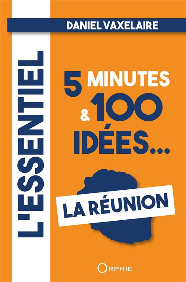 l'essentiel en 5 minutes & 100 idées sur la Réunion