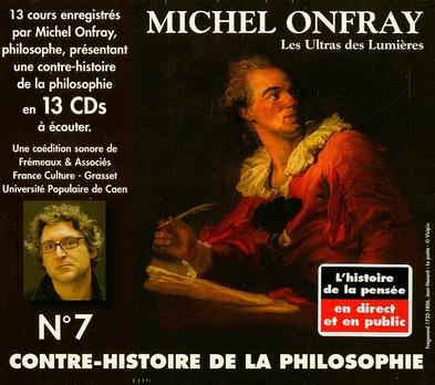 Contre-Histoire De La Philosophie T.7 ; Les Ultras Des Lumieres De Meslier A Maupertuis