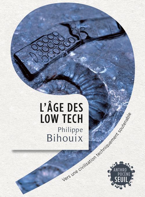 L'AGE DES LOW TECH  -  VERS UNE CIVILISATION TECHNIQUEMENT SOUTENABLE