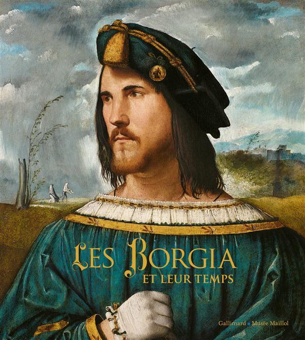 Les borgia et leur temps ; de Léonard de Vinci à Michel-Ange