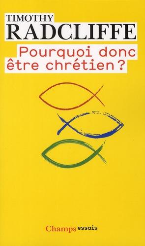 POURQUOI DONC ETRE CHRETIEN ?