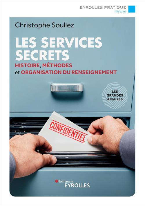 Les services secrets ; histoire, méthodes et organisation du renseignement (2e édition)
