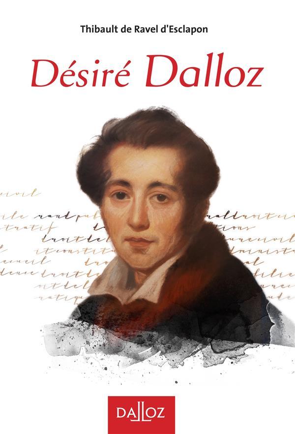 Désiré Dalloz ; 1795-1869 ; la passion avec raison