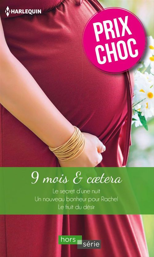 9 mois & caetera ; le secret d'une nuit ; un nouveau bonheur pour Rachel ; le fruit du désir