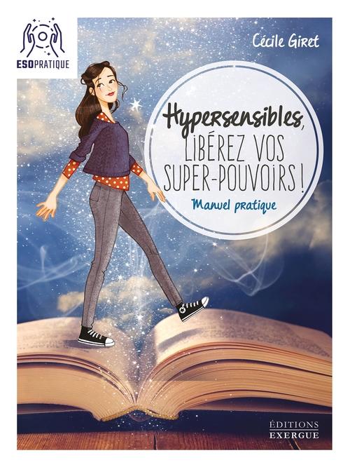 hypersensibles : libérez vos super-pouvoirs ! manuel pratique