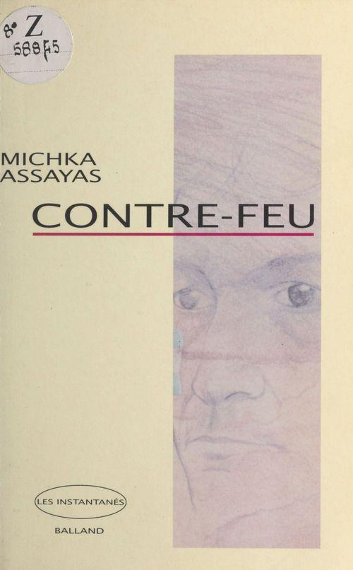 Contre-feu  - Michka Assayas