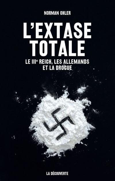 L'extase totale ; le IIIe Reich, les Allemands et la drogue