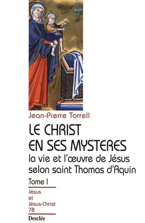 Le Christ en ses mystères ; la vie et l'oeuvre de Jésus selon saint Thomas d'Aquin t.1