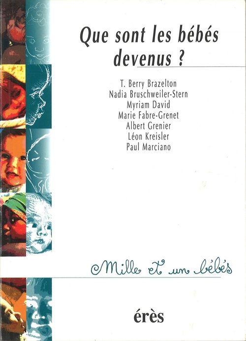 Que sont les bébés devenus ? - 1001 bb n°1  - T Berry BRAZELTON  - Myriam David  - Nadia BRUSCHWEILER-STERN