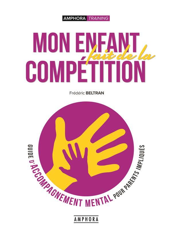 Mon enfant fait de la compétition ; guide d'accompagnement mental pour parents impliqués