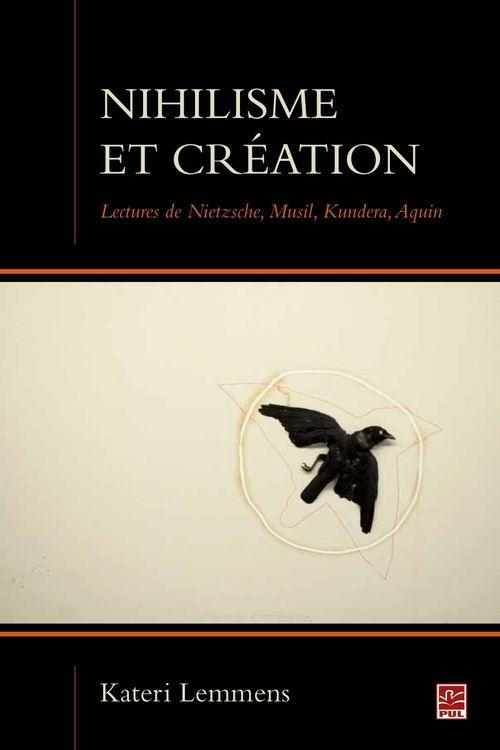 Nihilisme et creation. lectures de nietzsche, musil, kundera