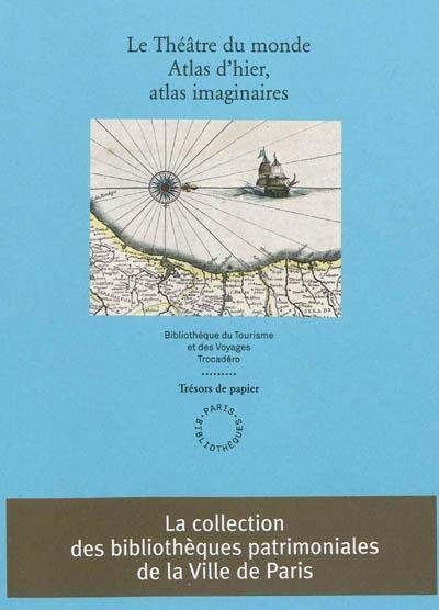 Le théâtre du monde ; atlas d'hier, atlas imaginaires